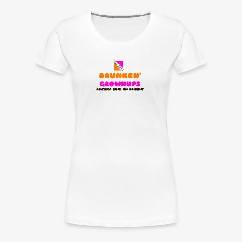 DRUNKEN GROWNUPS - Women's Premium T-Shirt