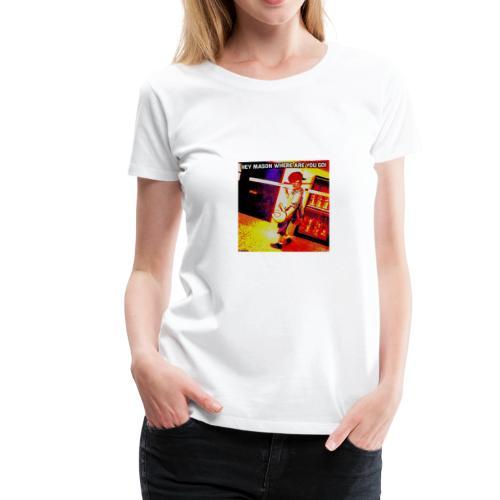HEY MASON WHERE ARE YOU GOING - Women's Premium T-Shirt