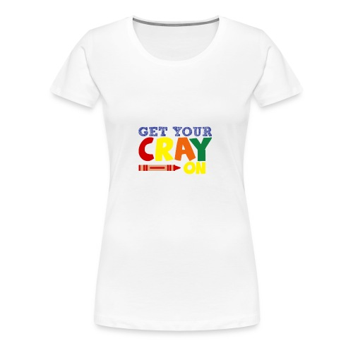 Get Your Cray On - Women's Premium T-Shirt