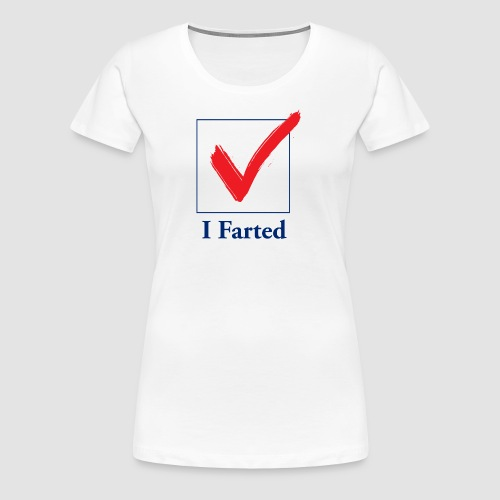 I Farted - Women's Premium T-Shirt