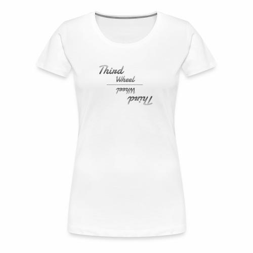 Third Wheel - Women's Premium T-Shirt