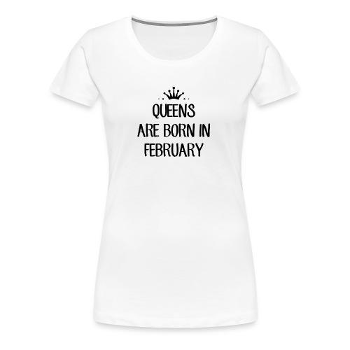 Queen Are Born In February - Women's Premium T-Shirt