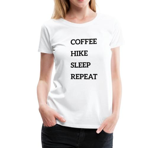 Coffee, hike, sleep, repeat - Women's Premium T-Shirt