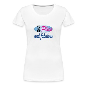 50 plus and fab - Women's Premium T-Shirt