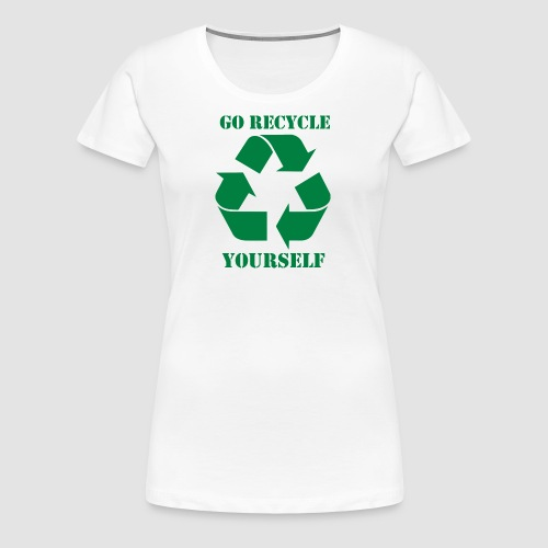 Go Recycle Yourself - Women's Premium T-Shirt