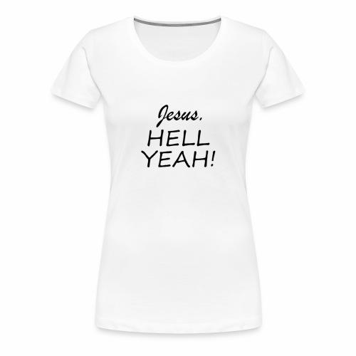 Jesus HELL Yeah Black Font - Women's Premium T-Shirt