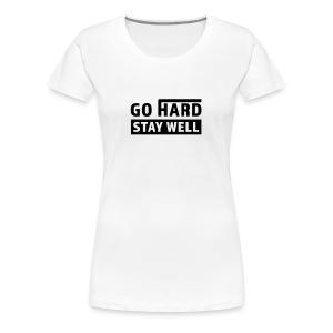 Go Hard, Stay Well - Women's Premium T-Shirt