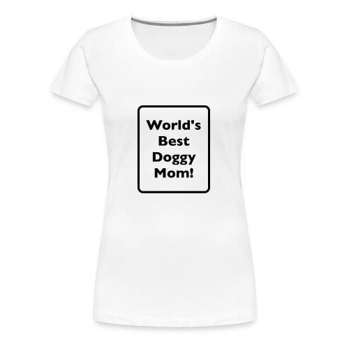 World's Best Doggy Mom! - Women's Premium T-Shirt