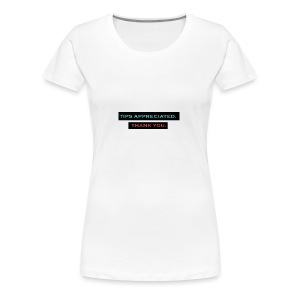 TIPS APPRECIATED. TY. - Women's Premium T-Shirt