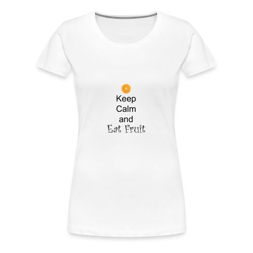 Keep-Calm-and-Eat-Fruit - Women's Premium T-Shirt