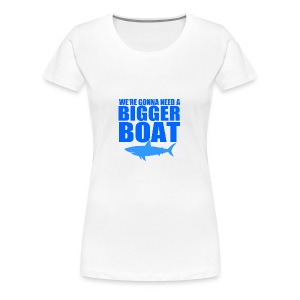 We're Gonna Need a Bigger Boat - Women's Premium T-Shirt