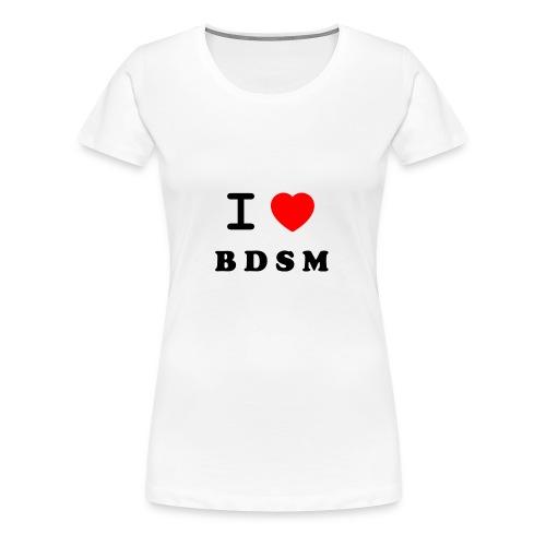 I Love BDSM - Women's Premium T-Shirt