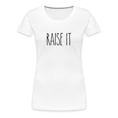 Raise It R.D. - Women's Premium T-Shirt