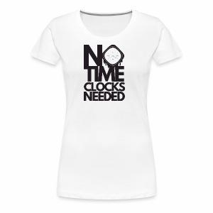 Notimeclocksneeded - Women's Premium T-Shirt