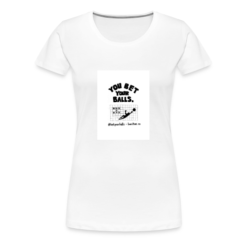 You Bet Your Balls on White - Women's Premium T-Shirt