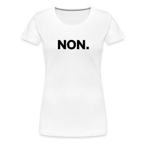 NON - T-shirt premium pour femmes