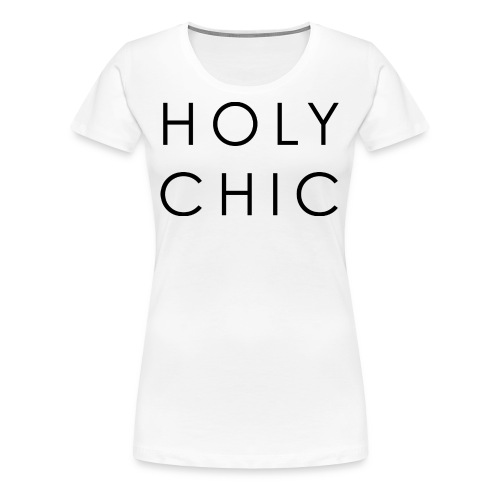 Holy Chic - Women's Premium T-Shirt