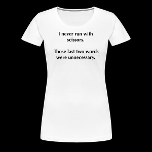 I never run with scissors... - Women's Premium T-Shirt