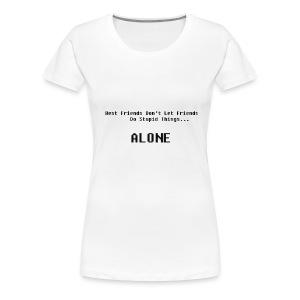 Only Best Friends Understand - Women's Premium T-Shirt