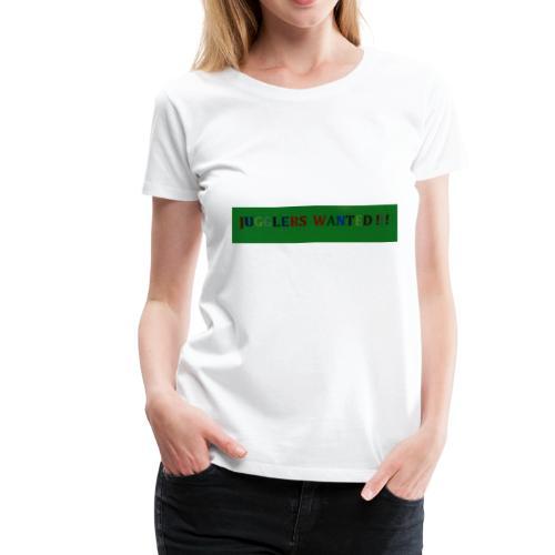 Jugglers Wanted - Women's Premium T-Shirt