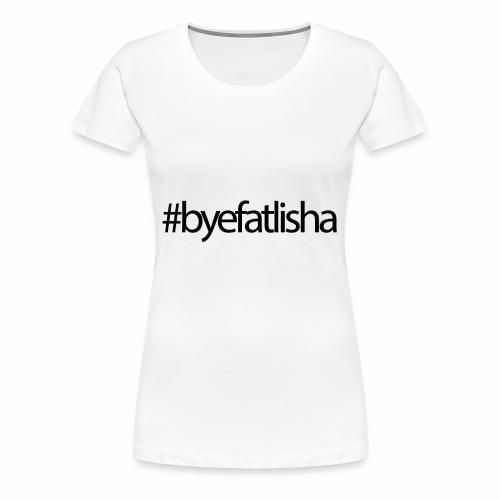Bye FAT'Lisha - Women's Premium T-Shirt