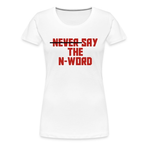 N Word - Women's Premium T-Shirt