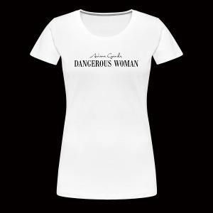 Dangerous Woman - Women's Premium T-Shirt