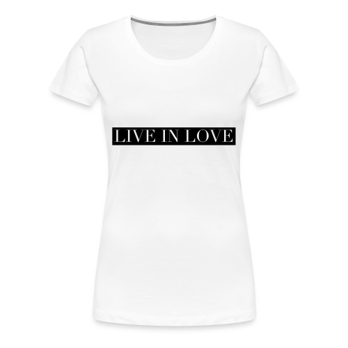 Live In Love - Black On White - Women's Premium T-Shirt