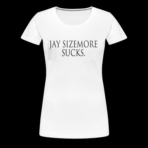 Jay Sizemore Sucks - Women's Premium T-Shirt