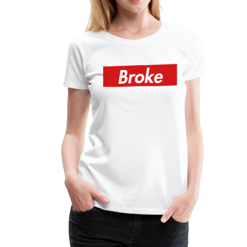 supreme broke - Women's Premium T-Shirt