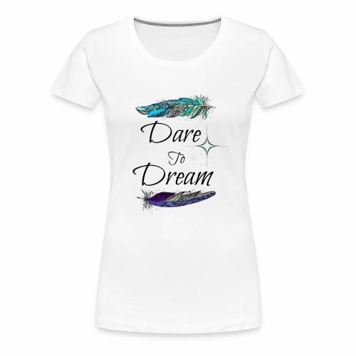 Dare-To-Dream - Women's Premium T-Shirt