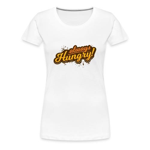 Always Hungry - Women's Premium T-Shirt