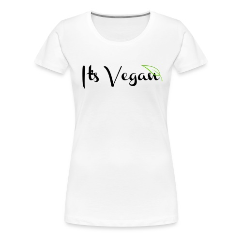 It's Vegan - Women's Premium T-Shirt