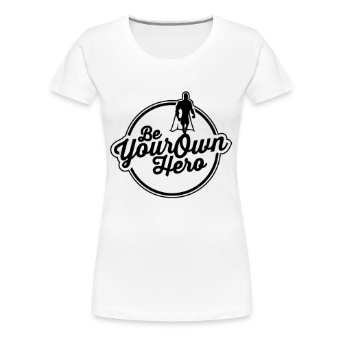Be Your Own Hero II - Women's Premium T-Shirt