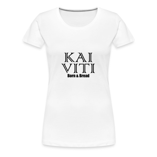 Kai Viti Born Bread - Women's Premium T-Shirt