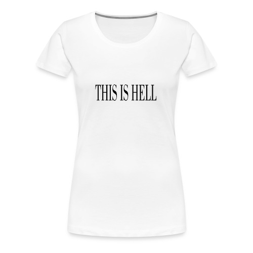THIS IS HELL black - Women's Premium T-Shirt