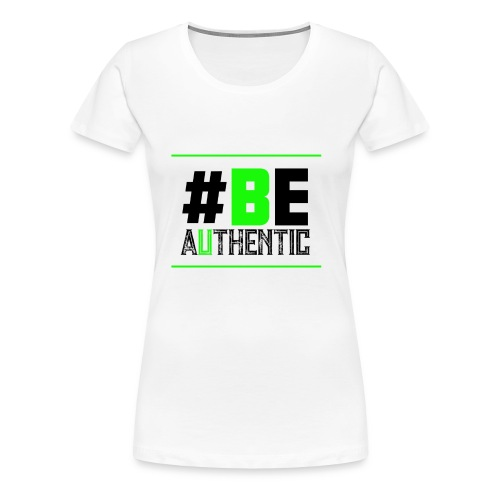 Be Authentic T-shirt - Women's Premium T-Shirt