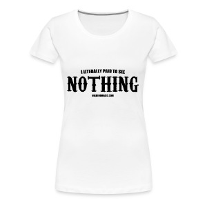 I LITERALLY PAID TO SEE NOTHING - Women's Premium T-Shirt