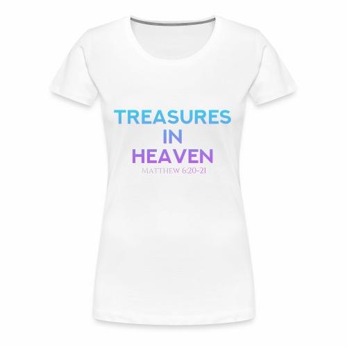 TREASURES IN HEAVEN MATTHEW 6:20-21 - Women's Premium T-Shirt