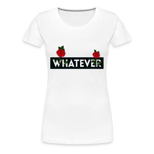 Whatever - Women's Premium T-Shirt
