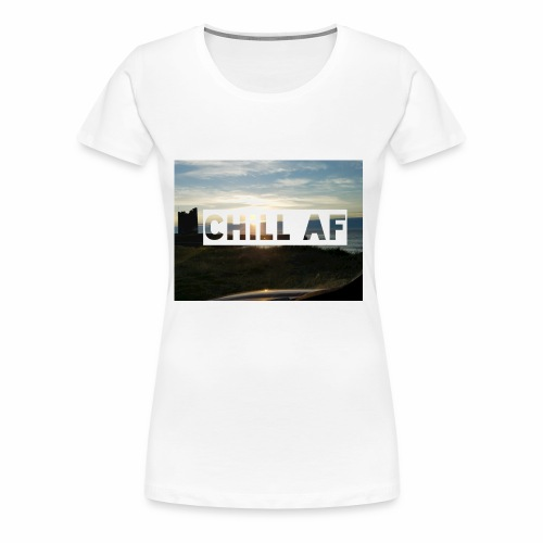 CHILL AF Castle - Women's Premium T-Shirt