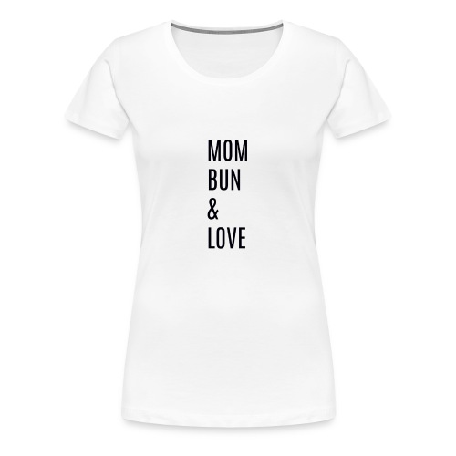 Mom Bun & Love - Women's Premium T-Shirt