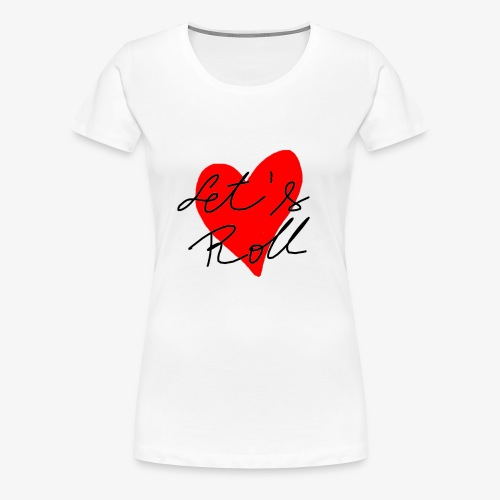 Let's Roll Red Heart - Women's Premium T-Shirt