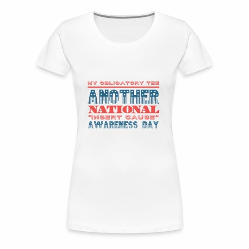 Obligatory national awareness day - Women's Premium T-Shirt