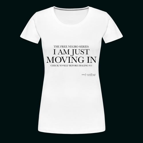 I AM JUST MOVING IN - Women's Premium T-Shirt