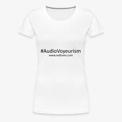 #AudioVoyeurism - Women's Premium T-Shirt