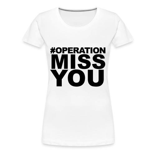 Operation Miss You - Women's Premium T-Shirt