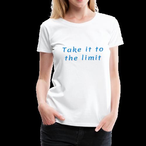Take it to the Limit - Women's Premium T-Shirt