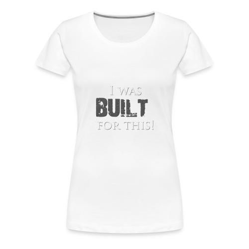 I_was_BUILT_t-shirt - Women's Premium T-Shirt