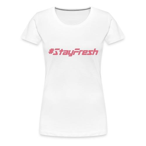 #StayFresh - Women's Premium T-Shirt